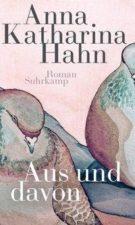 Anna Katharina Hahn Aus und davon