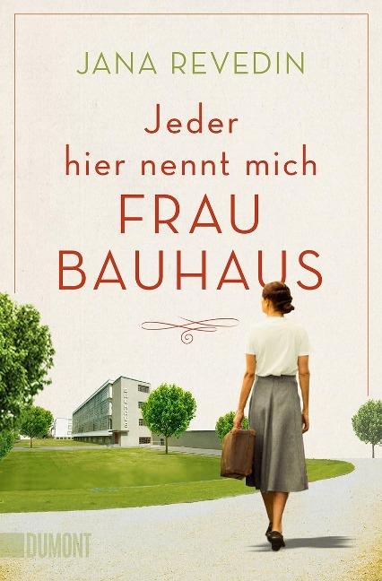 Jana Revedin Jeder hier nennt mich Frau Bauhaus