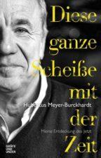 Hubertus Meyer-Burckhardt Diese ganze Scheiße mit der Zeit