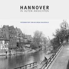 """""""Hannover in alten Ansichten - Fotografiert von Wilhelm Hauschild """""""