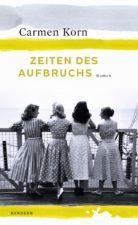 """Carmen Korn """"Zeiten des Aufbruchs"""""""
